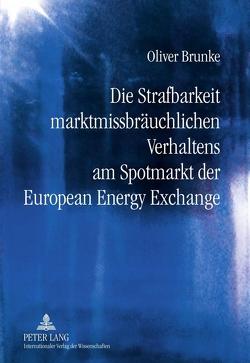 Die Strafbarkeit marktmissbräuchlichen Verhaltens am Spotmarkt der European Energy Exchange von Brunke,  Oliver