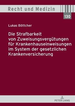 Die Strafbarkeit von Zuweisungsvergütungen für Krankenhauseinweisungen im System der Gesetzlichen Krankenversicherung von Böttcher,  Lukas