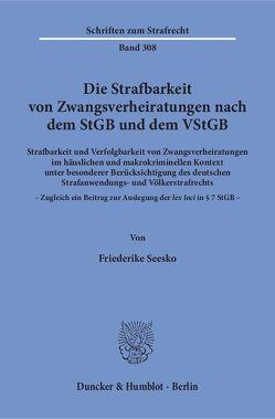 Die Strafbarkeit von Zwangsverheiratungen nach dem StGB und dem VStGB. von Seesko,  Friederike