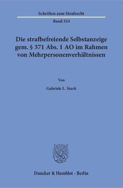 Die strafbefreiende Selbstanzeige gem. § 371 Abs. 1 AO im Rahmen von Mehrpersonenverhältnissen. von Stark,  Gabriele L.