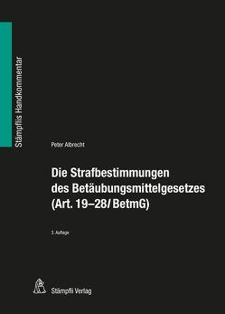 Die Strafbestimmungen des Betäubungsmittelgesetzes (Art. 19-28l BetmG) von Albrecht,  Peter