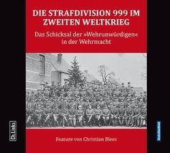 Die Strafdivision 999 im Zweiten Weltkrieg von Blees,  Christian, Lieb,  Peter