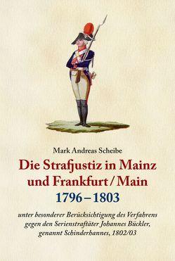 Die Strafjustiz in Mainz und Frankfurt/M. 1796-1803 von Scheibe,  Mark