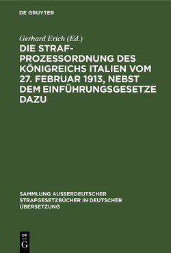 Die Strafprozeßordnung des Königreichs Italien vom 27. Februar 1913, nebst dem Einführungsgesetze dazu von Erich,  Gerhard