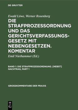 Ewald Löwe; Werner Rosenberg: Die Strafprozeßordnung und das Gerichtsverfassungsgesetz… / Die Strafprozessordnung. [Nebst] Nachtrag von Loewe,  Ewald, Niethammer,  Emil, Rosenberg,  Werner
