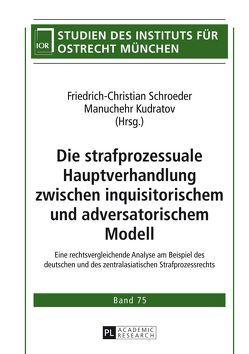 Die strafprozessuale Hauptverhandlung zwischen inquisitorischem und adversatorischem Modell von Kudratov,  Manuchehr, Schroeder,  Friedrich-Christian