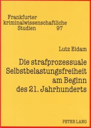 Die strafprozessuale Selbstbelastungsfreiheit am Beginn des 21. Jahrhunderts von Eidam,  Lutz