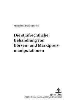 Die strafrechtliche Behandlung von Börsen- und Marktpreismanipulationen von Papachristou,  Marialena
