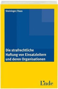 Die strafrechtliche Haftung von Einsatzleitern und deren Organisationen von Haas,  Franz, Steininger,  Einhard