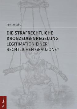 Die strafrechtliche Kronzeugenregelung – Legitimation einer rechtlichen Grauzone? von Labs,  Kerstin