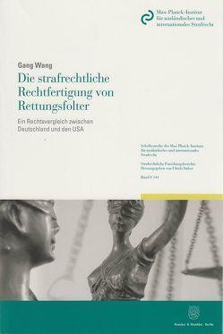 Die strafrechtliche Rechtfertigung von Rettungsfolter. von Wang,  Gang