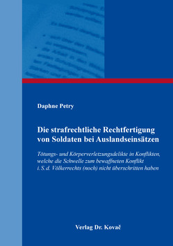 Die strafrechtliche Rechtfertigung von Soldaten bei Auslandseinsätzen von Petry,  Daphne