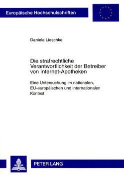 Die strafrechtliche Verantwortlichkeit der Betreiber von Internet-Apotheken von Lieschke,  Daniela