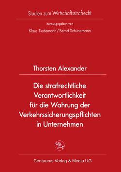 Die strafrechtliche Verantwortlichkeit für die Wahrung der Verkehrssicherungspflichten in Unternehmen von Alexander,  Thorsten