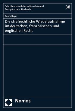 Die strafrechtliche Wiederaufnahme im deutschen, französischen und englischen Recht von Bayer,  Sarah