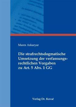 Die strafrechtsdogmatische Umsetzung der verfassungsrechtlichen Vorgaben zu Art. 5 Abs. 1 GG von Askaryar,  Mares