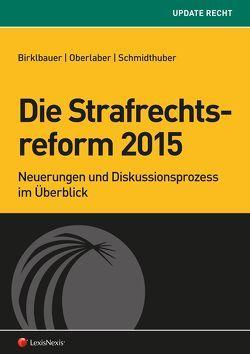 Die Strafrechtsreform 2015 von Birklbauer,  Alois, Oberlaber,  Johannes, Schmidthuber,  Kathrin