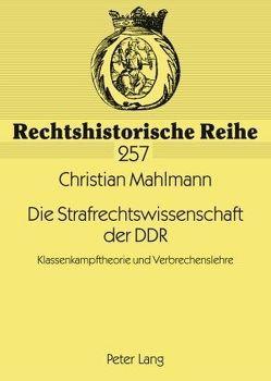 Die Strafrechtswissenschaft der DDR von Mahlmann,  Christian