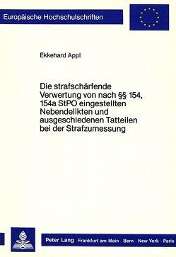 Die strafschärfende Verwertung von nach §§ 154, 154a StPO eingestellten Nebendelikten und ausgeschiedenen Tatteilen bei der Strafzumessung von Appl,  Ekkehard