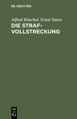 Die Strafvollstreckung von Röschel,  Alfred, Saese,  Ernst
