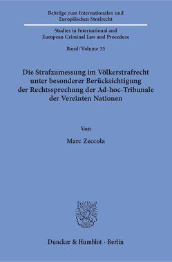 Die Strafzumessung im Völkerstrafrecht unter besonderer Berücksichtigung der Rechtssprechung der Ad-hoc-Tribunale der Vereinten Nationen. von Zeccola,  Marc