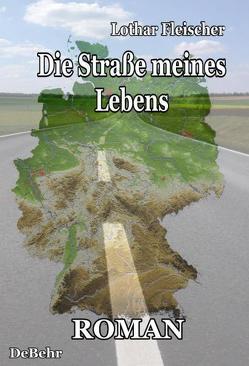 Die Straße meines Lebens – Roman von DeBehr,  Verlag, Fleischer,  Lothar