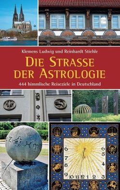 Die Straße der Astrologie von Ludwig,  Klemens, Stiehle,  Reinhardt