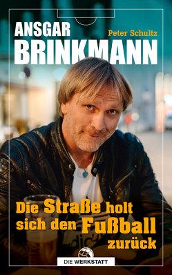 Die Straße holt sich den Fußball zurück von Brinkmann,  Ansgar, Schultz,  Peter
