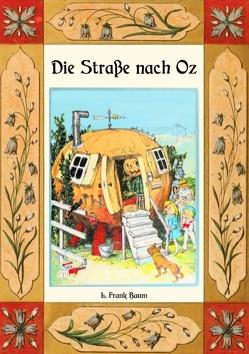 Die Straße nach Oz – Die Oz-Bücher Band 5 von Baum,  L. Frank, Weber,  Maria