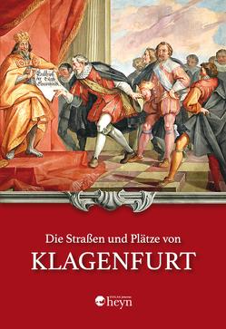 Die Straßen und Plätze von Klagenfurt von Deuer,  Wilhelm, Kleewein,  Andreas, Leute,  Gerfried H, Pohl,  Heinz-Dieter, Schneider,  Hermann Th.