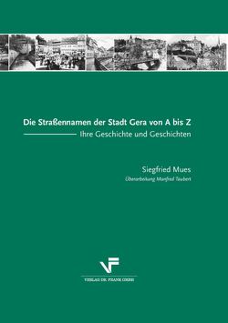 Die Straßennamen der Stadt Gera von A bis Z von Mues,  Siegfried