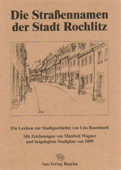 Die Strassennamen der Stadt Rochlitz von Baumbach,  Udo, Wagner,  Manfred