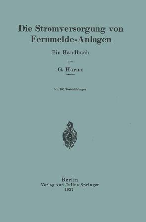 Die Stromversorgung von Fernmelde-Anlagen von Harms,  G.