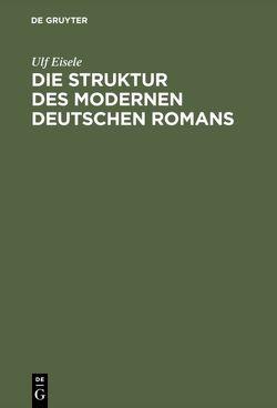 Die Struktur des modernen deutschen Romans von Eisele,  Ulf