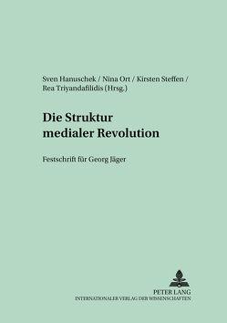 Die Struktur medialer Revolutionen von Hanuschek,  Sven, Ort,  Nina, Steffen,  Kirsten, Triyandafilidis,  Rea
