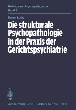 Die strukturale Psychopathologie in der Praxis der Gerichtspsychiatrie von Luthe,  R.