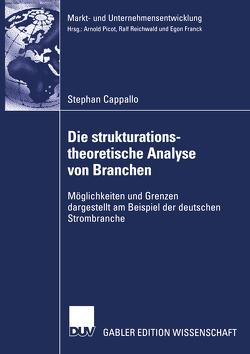 Die strukturationstheoretische Analyse von Branchen von Bamberger,  Prof. Dr. Ingolf, Cappallo,  Stephan, Picot,  Prof. Dr. Dres. h.c. Arnold