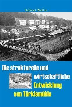 Die strukturelle und wirtschaftliche Entwicklung von Türkismühle von Burr,  Verlag Karl, Weiler,  Helmut