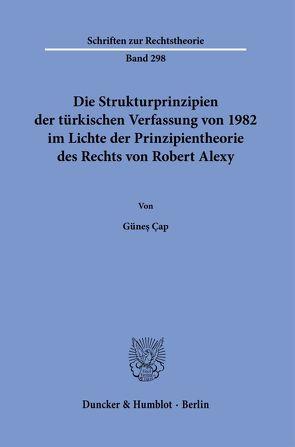 Die Strukturprinzipien der türkischen Verfassung von 1982 im Lichte der Prinzipientheorie des Rechts von Robert Alexy. von Çap,  Günes