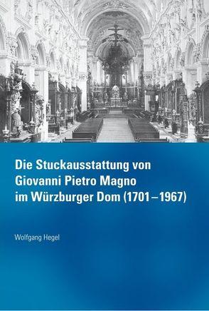 Die Stuckausstattung von Giovanni Pietro Magno im Würzburger Dom (1701-1967) von Hegel,  Wolfgang