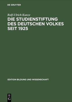 Die Studienstiftung des deutschen Volkes seit 1925 von Kunze,  Rolf-Ulrich