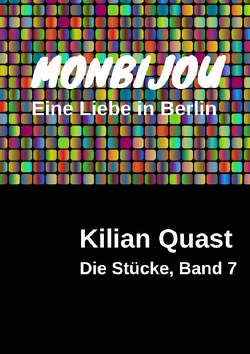 Die Stücke / Die Stücke, Band 7 – MONBIJOU – Eine Liebe in Berlin von Quast,  Kilian