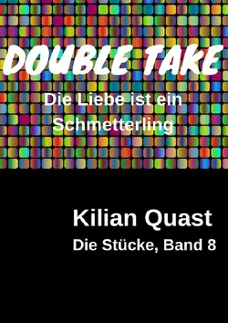 Die Stücke / Die Stücke, Band 8 – DOUBLE TAKE – Die Liebe ist ein Schmetterling von Quast,  Kilian