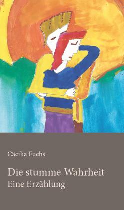 Die stumme Wahrheit von Fuchs,  Cäcilia