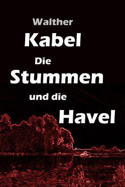 Die Stummen und die Havel von Kabel,  Walther