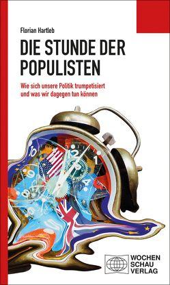 Die Stunde der Populisten von Hartleb,  Florian