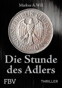 Die Stunde des Adlers (Thriller) von Will,  Markus A.