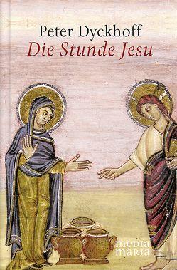 Die Stunde Jesu von Dyckhoff,  Peter