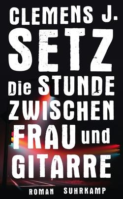 Die Stunde zwischen Frau und Gitarre von Setz,  Clemens J.