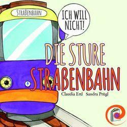 Die sture Straßenbahn von Ertl,  Claudia, Prügl,  Sandra